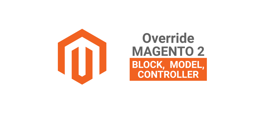 How to Override Block, Model, Controller In Magento 2 ?